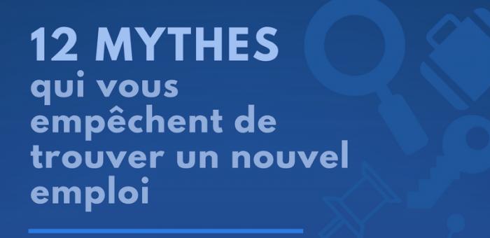 12 Mythes qui vous empêchent de trouver un nouvel emploi