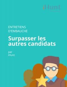 Entretiens d'embauche - Surpasser les autres candidats pour réussir