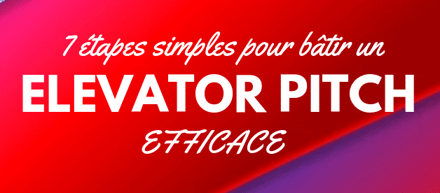 7 étapes simples pour un Elevator Pitch efficace